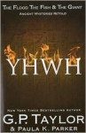 YHWH: The Flood, the Fish and the Giant - G.P. Taylor, Paula K. Parker
