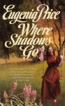 Where Shadows Go - Eugenia Price