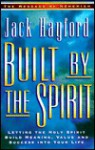 Built by the Spirit: Letting the Holy Spirit Build Meaning, Value and Success Into y Our Life - Jack W. Hayford
