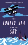 The Lonely Sea and the Sky. Sir Francis Chichester - Francis Chichester