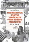 Postkomunikatywna dydaktyka języków obcych w dobie technologii informacyjnych. Teoria i praktyka - Marzena Żylińska