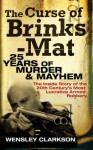 The Curse of Brinks-Mat: 25 Years of Murder & Mayhem: The Inside Story of the 20th Century's Most Lucrative Armed Robbery - Wensley Clarkson