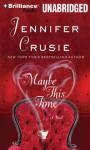 Maybe This Time (Audiobook Unabridged) - Angela Dawe, Jennifer Crusie