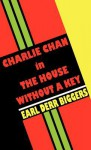 Charlie Chan in the House Without a Key - Earl Derr Biggers