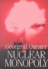 Nuclear Monopoly - George H. Quester