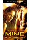 Dangerously Mine - A.M. Griffin