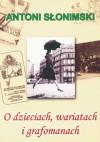 O dzieciach, wariatach i grafomanach - Antoni Słonimski
