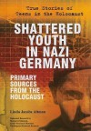 Shattered Youth in Nazi Germany: Primary Sources from the Holocaust - Linda Jacobs Altman