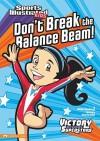 Don't Break the Balance Beam! (Sports Illustrated Kids Victory School Superstars (Quality)) - Jessica Sarah Gunderson, Jorge Santillan