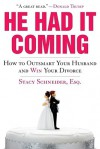 He Had It Coming: How to Outsmart Your Husband and Win Your Divorce - Stacy Schneider