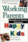 Working Parents, Happy Kids: Strategies for Staying Connected - Pati Crofut