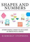 Shapes and Numbers: Everything I Need to Succeed in Preschool Series - Kimberly Stephens