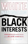 White Nationalism, Black Interests: Conservative Public Policy and the Black Community - Ronald W. Walters