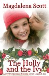 The Holly and the Ivy (A Legendary Christmas) - Magdalena Scott