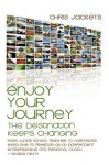 Enjoy Your Journey: The Destination Keeps Changing - Chris Jackets