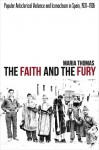 The Faith and the Fury: Popular Anticlerical Violence and Iconoclasm in Spain, 1931�1936 - Maria Thomas