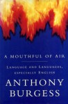 A Mouthful Of Air: Language And Languages, Especially English - Anthony Burgess
