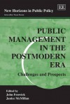 Public Management in the Postmodern Era: Challenges and Prospects - John Fenwick, Janice Mcmillan