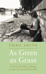 As Green as Grass: Growing Up Before, During & After the Second World War - Emma Smith