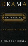 Drama and Feeling: An Aesthetic Theory - Richard Courtney