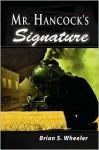 Mr. Hancock's Signature - Brian Wheeler