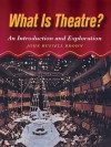 What is Theatre?: An Introduction and Exploration - John Brown