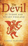 The Devil: In Tudor and Stuart England - Darren Oldridge