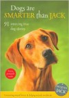 Dogs Are Smarter Than Jack: 91 Amazing True Dog Stories - Jenny Campbell, Lisa Richardson, Emma Milne