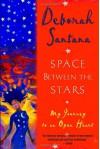 Space Between the Stars: My Journey to an Open Heart - Deborah Santana