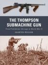 The Thompson Submachine Gun: From Prohibition Chicago to World War II - Martin Pegler, Peter Dennis