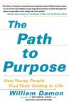 The Path to Purpose: How Young People Find Their Calling in Life - William Damon