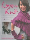 Love to Knit: 25 Quick and Stylish Fasion Projects You Will Love to Knit - Bronwyn Lowenthal