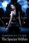 The Species Within (Battles in the Dark, #1) - Kimberley Clark