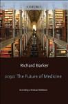 2030 - The Future of Medicine: Avoiding a Medical Meltdown - Richard Barker