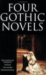 Four Gothic Novels: The Castle of Otranto; Vathek; The Monk; Frankenstein (World's Classics) - Horace Walpole, William Beckford, Matthew Gregory Lewis, Mary Shelley