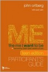The Me I Want to Be, Teen Edition Participant's Guide: Becoming God's Best Version of You - John Ortberg Jr., Scott Rubin