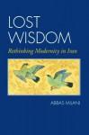 Lost Wisdom: Rethinking Modernity in Iran - Abbas Milani