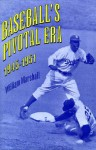 Baseball's Pivotal Era, 1945-1951 - William Marshall