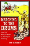 Marching To The Drums: Eyewitness Accounts of War from the Kabul Massacre to the Siege of Mafeking - Ian Knight
