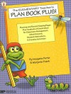The Elementary Teacher's Plan Book Plus!: Planning and Record-Keeping Pages Plus Hundreds of Great Ideas for Classroom Management, Mind-Growers, Student Motivators, and Creative Activities - Imogene Forte, Marjorie Frank