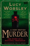 A Very British Murder: The Story of a National Obsession - Lucy Worsley