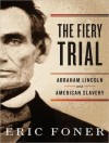 The Fiery Trial: Abraham Lincoln and American Slavery - Eric Foner, Norman Dietz