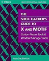 The Shell Hacker's Guide to X and Motif: Custom Power Tools and Windows Manager Tricks - Alan Southerton