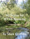 60 Topics for IELTS Speaking - Mark Griffiths