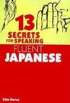 13 Secrets for Speaking Fluent Japanese - Giles Murray