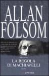 La regola Machiavelli - Allan Folsom, Stefano Bortolussi