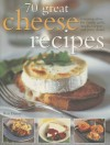 70 Great Cheese Recipes: Tempting Ideas for Cheesy Grills, Snacks, Suppers and Party Dishes - Roz Denny
