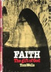 Faith: The Gift Of God - Tom Wells
