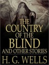 The Country of the Blind, And Other Stories - H.G. Wells