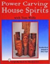 Power Carving House Spirits With Tom Wolfe: A Schiffer Book for Woodcarvers - Tom Wolfe
